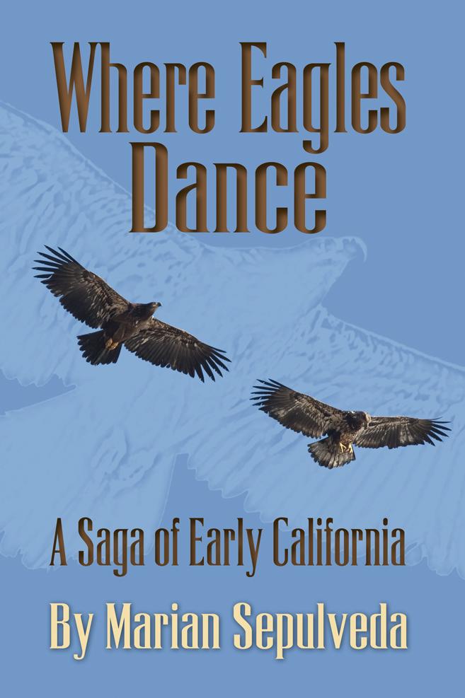 Where Eagles Dance, A Saga of Early California by Marian Sepulveda