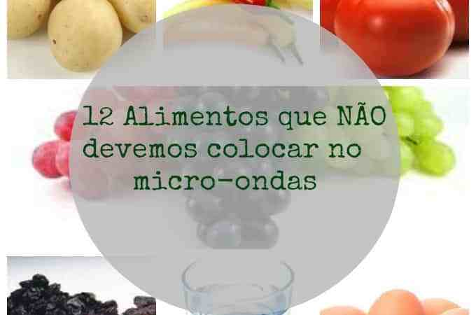 12 Alimentos que não devemos colocar no micro-ondas