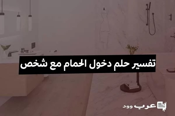 تفسير حلم دخول الحمام مع شخص