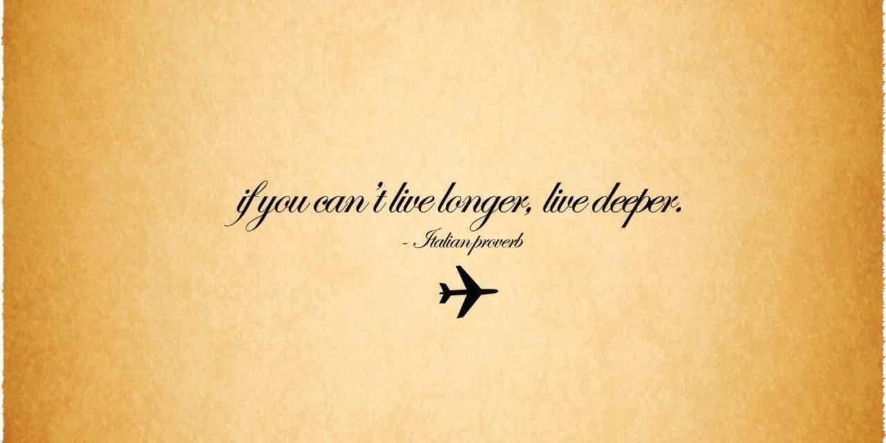 If you can't live longer, live deeper