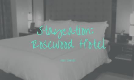 Staycation: Rosewood Hotel, Abu Dhabi