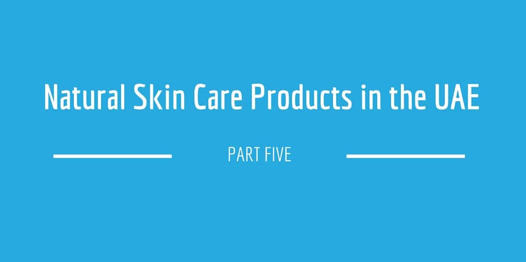 Natural Skin Care Products in the UAE – Part 5