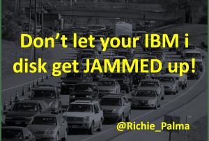Don't let your IBM i disk get JAMMED up!
