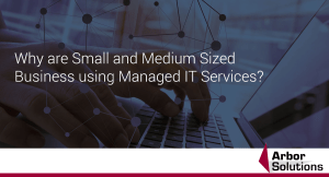 Why are Small and Medium Sized Business using Managed IT Services?