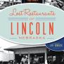 Lost Restaurants Of Lincoln Nebraska By Jeff Korbelik