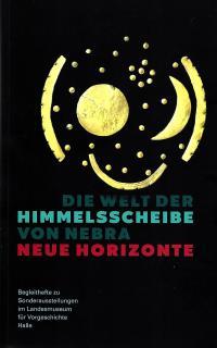 Die Welt der Himmelsscheibe von Nebra – Neue Horizonte