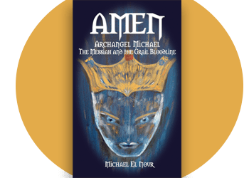 AMEN, ARCHANGEL MICHAEL, THE MESSIAH AND THE GRAIL BLOODLINE