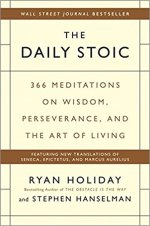 The Daily Stoic - 366 Meditations on Wisdom, Perseverance, and the Art of Living by Ryan Holiday and Stephen Hanselman