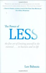 The Power of Less - The Fine Art of Limiting Yourself to the Essential...in Business and in Life by Leo Babauta