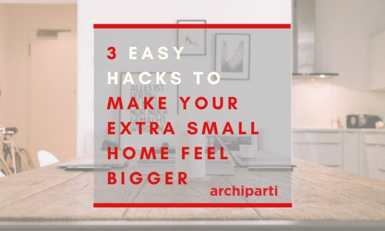 3 Easy Hacks to Make Your Extra Small Hong Kong Homes Feel BIGGER in 2020