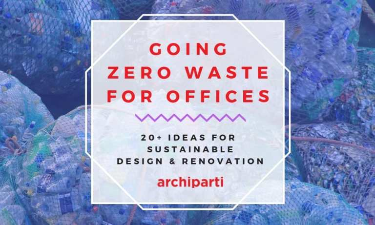 Going Zero Waste for Green Workplace | Ideas for Sustainable Designs & Materials