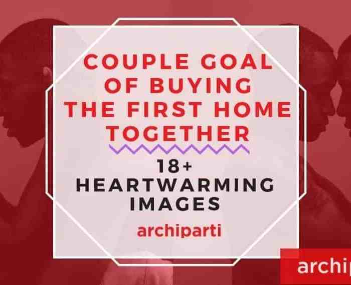 18+ Images That Will Make You Take Your Couple Goals of Owning The First Home Together in 2021 More Serious
