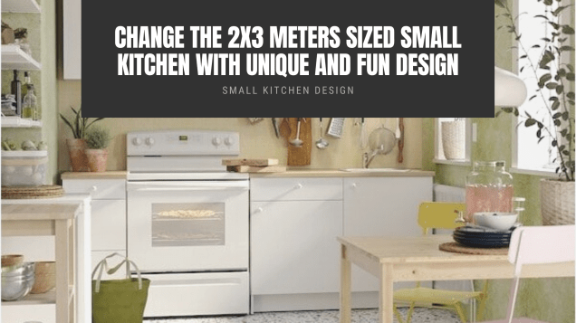 Change The 2x3 Meters Sized Small Kitchen With Unique And Fun Design