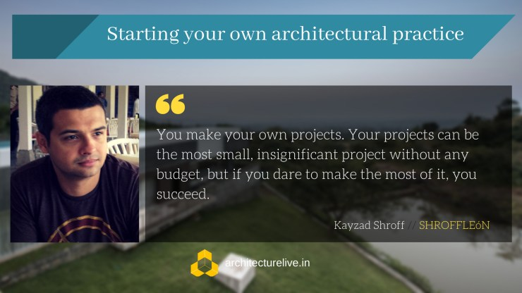Setting up an architectural practice is slow and grueling process - Kayzad Shroff, SHROFFLEóN 1