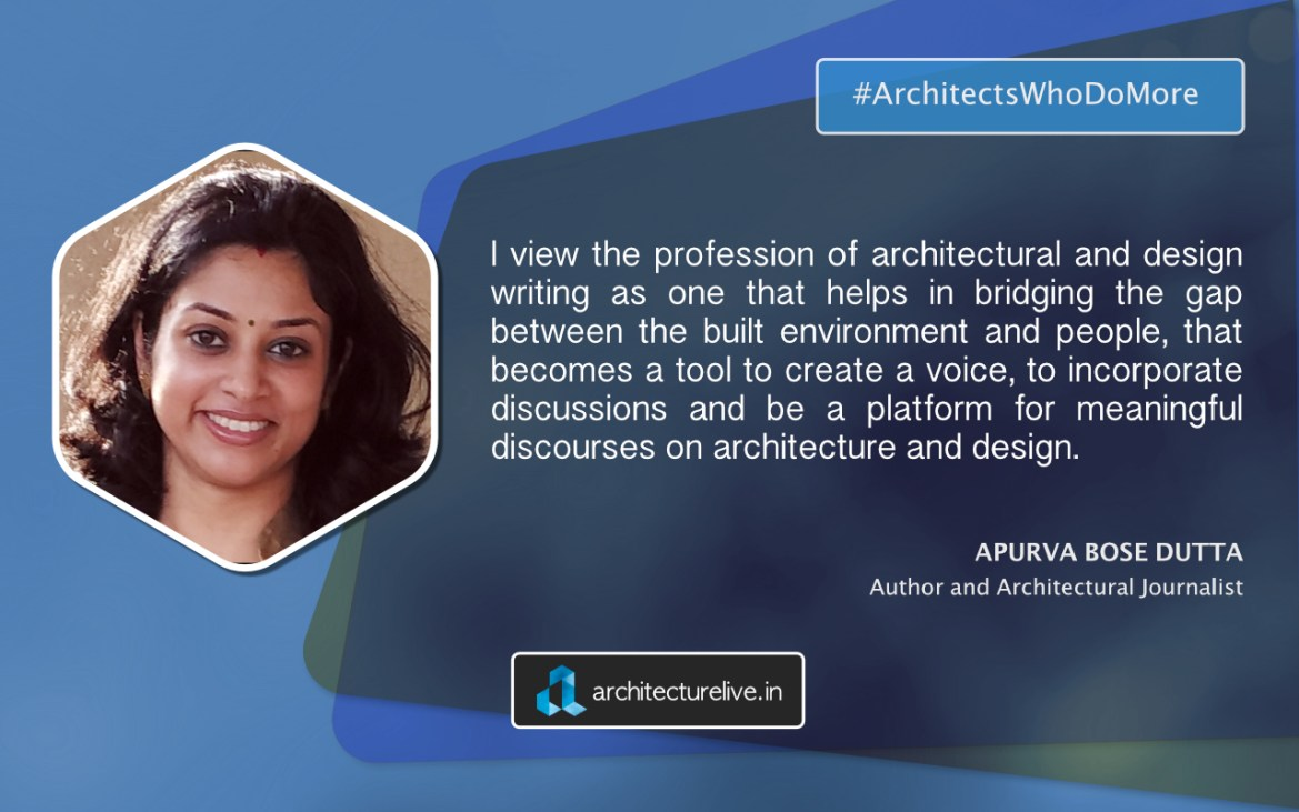 "Architects Who Do More: ""Communications, I believe, should be an essential part of our architectural training."" - Apurva Bose Dutta 1"
