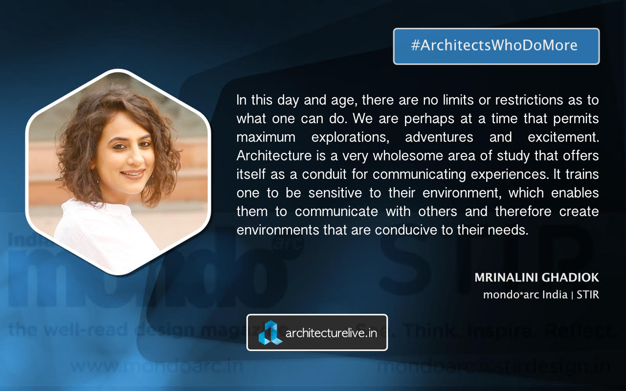 """Architects Who Do More: """"Architecture is a very wholesome area of study that offers itself as a conduit for communicating experiences."""" - Mrinalini Ghadiok"""