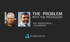Ashish Ganju and A.G.K. Menon on the problem with the architecture profession