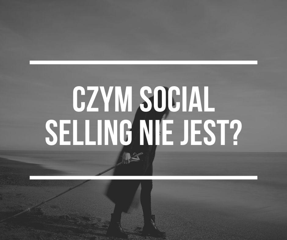 Czym social selling nie jest