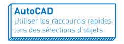 AutoCAD | Utiliser les raccourcis rapides lors de sélections d'objets