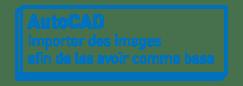 AutoCAD | Importer des images afin de les avoir comme base