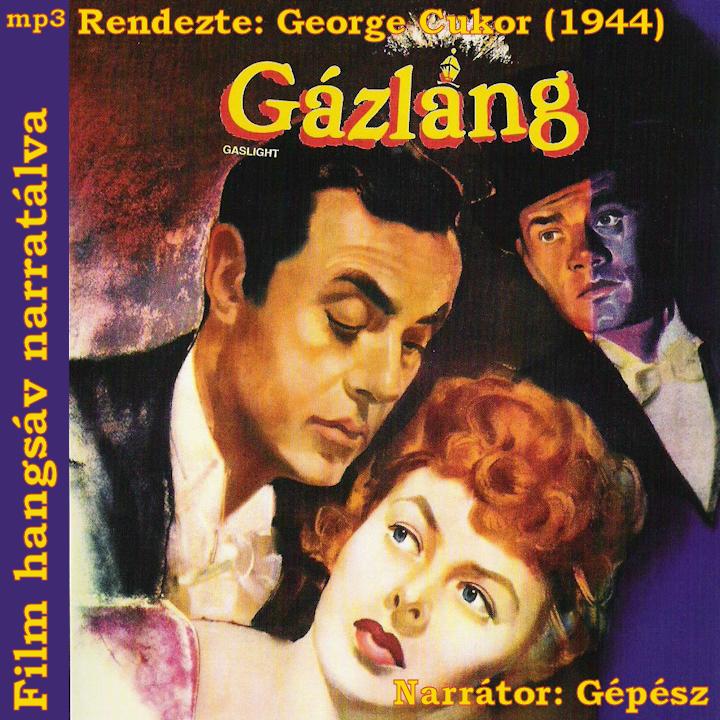 Gázláng (Gaslight), amerikai thriller, 1944 (Narrátor: Gépész)