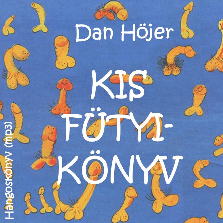 Höjer, Dan: Kis fütyi-könyv - Hangoskönyv (mp3)