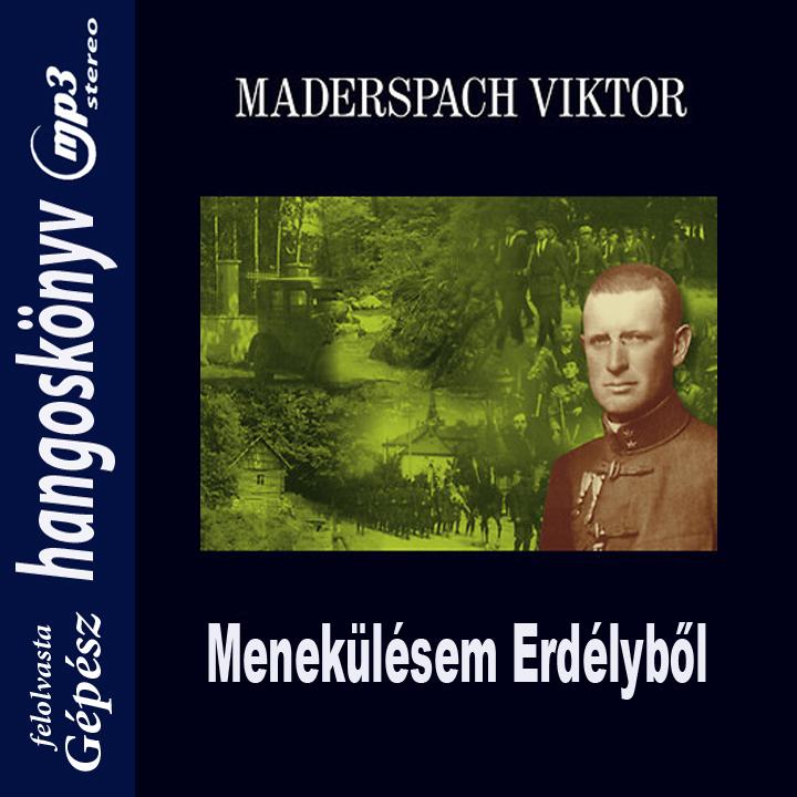 Maderspach Viktor: Menekülésem Erdélyből - Hangoskönyv (mp3)