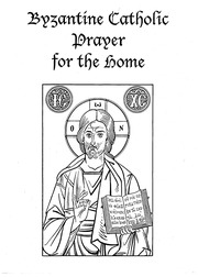 Byzantine Catholic Prayer For the Home : Free Download