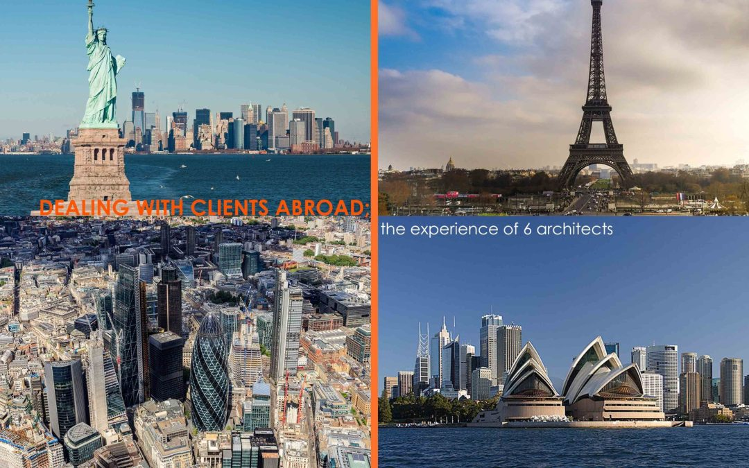Dealing with Clients Abroad; the experience of 6 architects