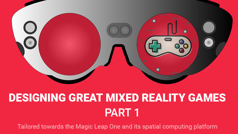 Designing Great Mixed Reality Games Part 1
