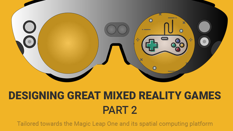 Designing Great Mixed Reality Games Part 2