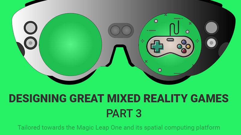 Designing Great Mixed Reality Games Part 3