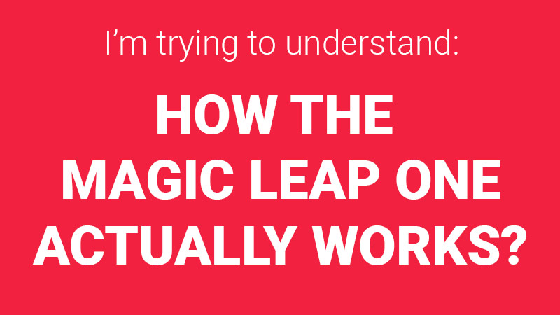 How the Magic Leap One works