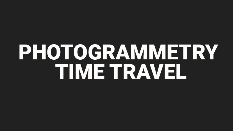Photogrammetry time travel