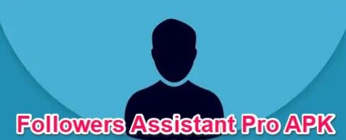 followers assistant pro apk