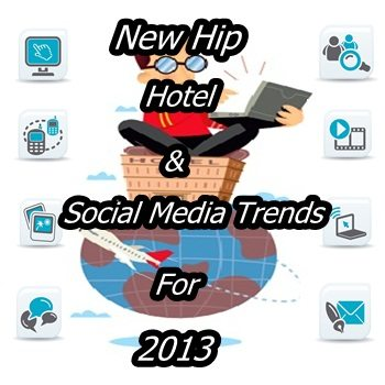 New Hip Hotel and Social Media Trends for 2013