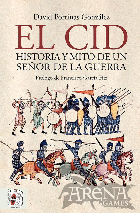 EL CID HISTORIA Y MITO DE UN SEÑOR DE LA GUERRA - Desperta Ferro