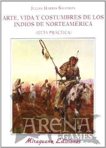 ARTE, VIDA Y COSTUMBRES DE LOS INDIOS NORTEAMERICANOS - Miraguano