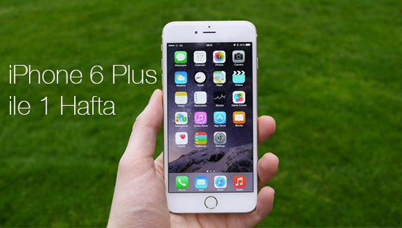 iPhone 6 Plus ile 1 Hafta