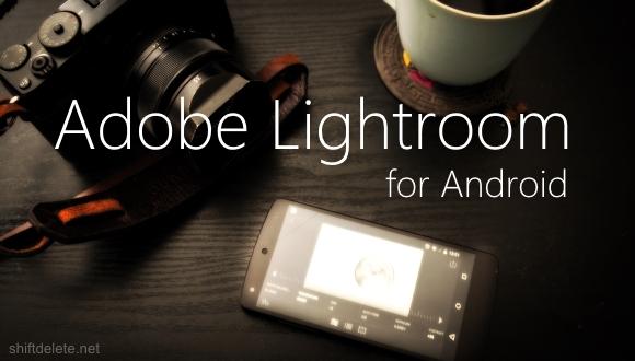 Adobe Lightroom, Android İçin Yayında