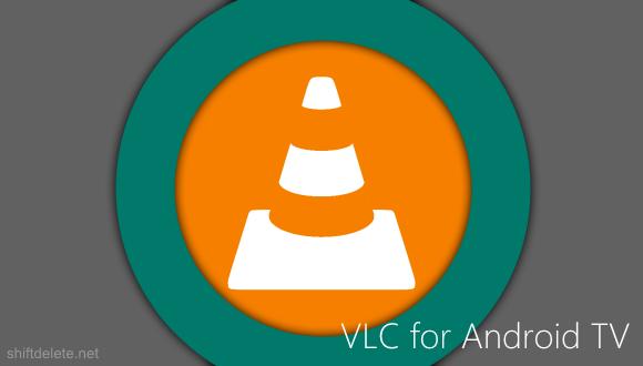 VLC, Android TV İçin Geliyor!
