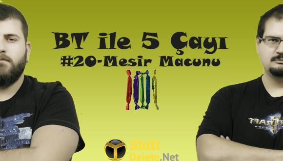 BT ile 5 Çayı # 20 – Mesir Macunu