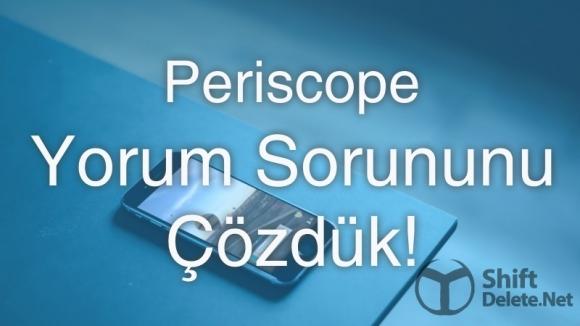 Periscope Yorum Sorunu Nasıl Düzeltilir?