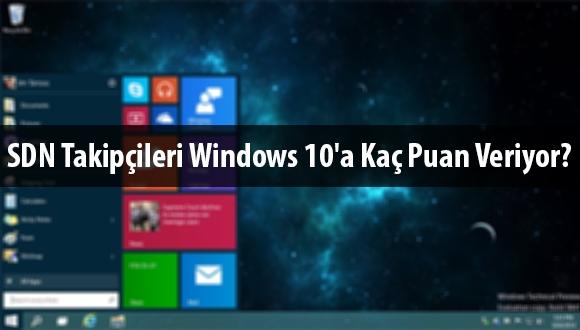 SDN Takipçileri Windows 10'a Kaç Puan Veriyor?