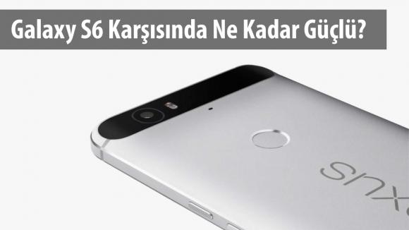 Nexus 6P ve Galaxy S6 Karşı Karşıya