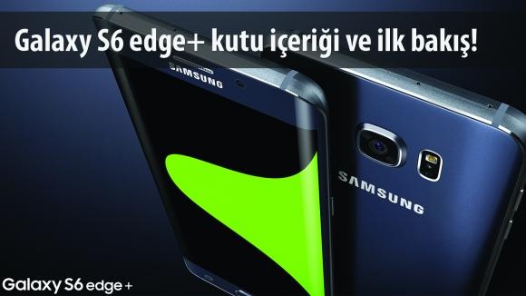 Galaxy S6 Edge+ Kutusundan Çıkıyor!