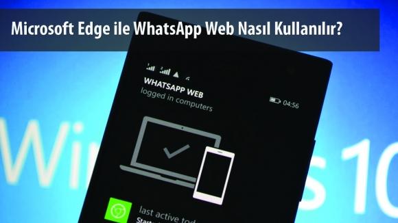 WhatsApp Web Microsoft Edge'de Nasıl Kullanılır?