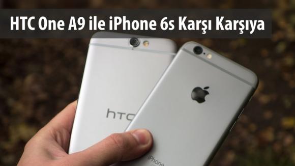 HTC One A9 ile iPhone 6s Karşı Karşıya