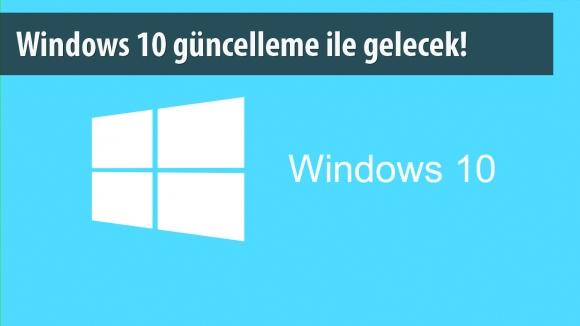 Windows 10, Otomatik Yüklenecek!