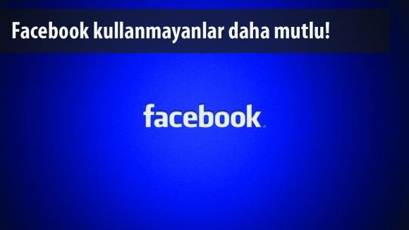 Facebook Kullananlar Mutsuz!